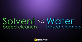 A Thorough Comparison of Water Based Cleaners and Solvent Cleaners